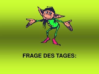 FRAGE DES TAGES: