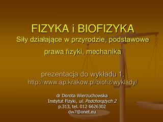 dr Dorota Wierzuchowska Instytut Fizyki,  ul. Podchorążych 2 p.313, tel. 012 6626302 dw7@onet.eu