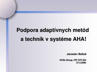 Podpora  adaptívnych  met ód  a techník v systéme AHA ! Jaroslav Belluš