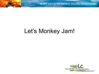 Let�s Monkey Jam!