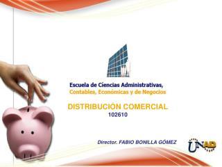 DISTRIBUCIÓN COMERCIAL 102610 Director. FABIO BONILLA GÓMEZ