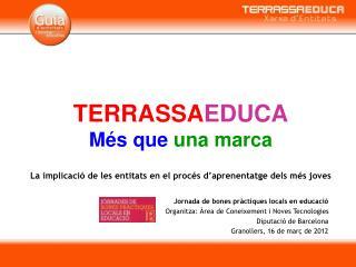 TERRASSA EDUCA Més que  una marca