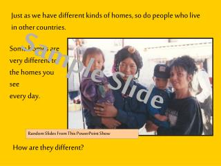 Just as we have different kinds of homes, so do people who live in other countries.