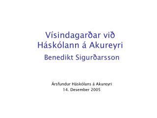 Vísindagarðar við Háskólann á Akureyri Benedikt Sigurðarsson