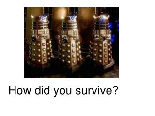How did you survive?
