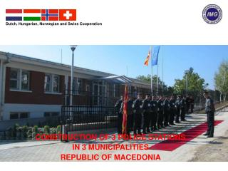 CONSTRUCTION OF 3 POLICE STATIONS IN 3 MUNICIPALITIES REPUBLIC OF MACEDONIA