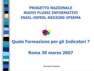 PROGETTO NAZIONALE NUOVI FLUSSI INFORMATIVI  INAIL-ISPESL-REGIONI-IPSEMA