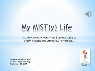 My MIST(y) Life