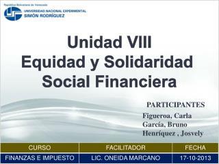 Unidad  VIII Equidad y Solidaridad  Social Financiera