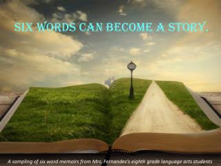 Six words can become a story.