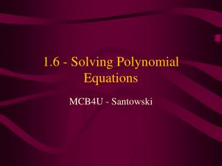 1.6 - Solving Polynomial Equations
