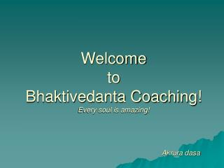 Welcome  to  Bhaktivedanta Coaching! Every soul is amazing! 						Akrura dasa
