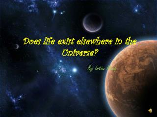 Does life exist elsewhere in the Universe?