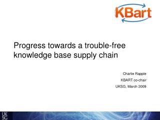 Progress towards a trouble-free knowledge base supply chain