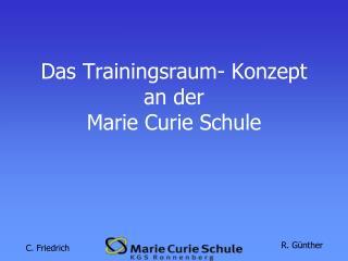 Das Trainingsraum- Konzept an der Marie Curie Schule