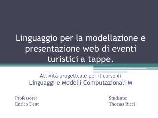 Professore:Studente: Enrico Denti   Thomas Ricci