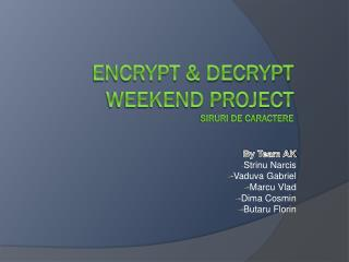 Encrypt & Decrypt Weekend project Siruri  de  caractere
