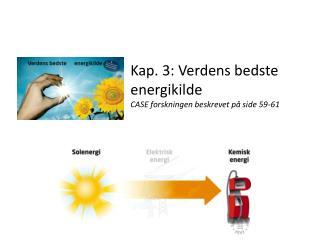Kap. 3: Verdens bedste energikilde CASE forskningen beskrevet på side 59-61