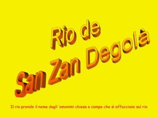 Rio de  San Zan Degolà