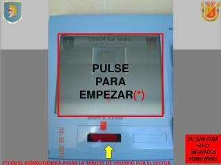 PULSE  PARA   EMPEZAR (*)