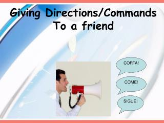 Giving Directions/Commands To a friend