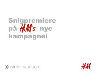 Snigpremiere på   H& 's '  nye kampagne!