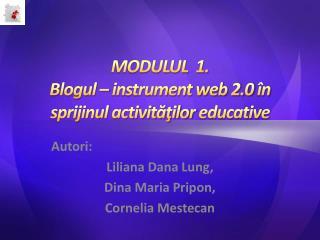 MODULUL  1.  Blogul – instrument web 2.0  în sprijinul activităţilor  educative