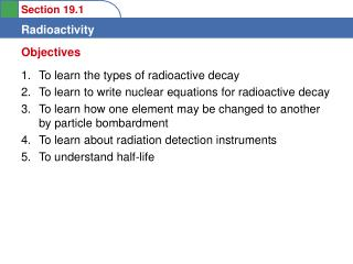 To learn the types of radioactive decay  To learn to write nuclear equations for radioactive decay  To learn how one ele