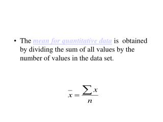 The mean for quantitative data is  obtained by dividing the sum of all values by the number of values in the data set.