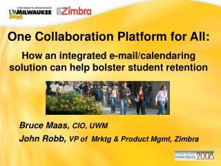 Bruce Maas,  CIO, UWM John Robb,  VP of  Mrktg & Product Mgmt, Zimbra