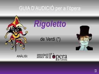 GUIA D'AUDICIÓ per a l'òpera Rigoletto de Verdi (*)