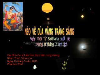 Gia đình Cư sĩ Liên Hoa thực hiện cúng dường Nhạc: Trịnh Công sơn Ngày 23 tháng 3 năm 2010