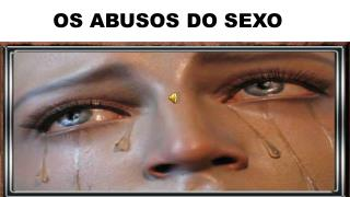 OS ABUSOS DO SEXO