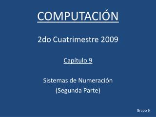COMPUTACIÓN 2do Cuatrimestre 2009 Capítulo 9 Sistemas de Numeración  (Segunda Parte)