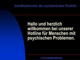 Hallo und herzlich willkommen bei unserer Hotline für Menschen mit psychischen Problemen.