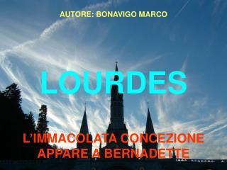 AUTORE: BONAVIGO MARCO LOURDES L�IMMACOLATA CONCEZIONE APPARE A BERNADETTE