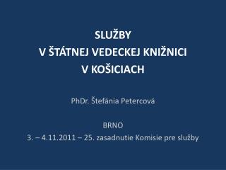 SPOKOJNOSŤ  S POSKYTOVANÝMI SLUŽBAMI  KNIŽNICE PhDr. Štefánia Petercová Košice 2011
