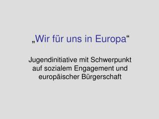 """"""" Wir für uns in Europa """""""