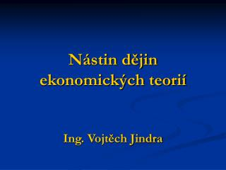 Nástin dějin ekonomických teorií Ing. Vojtěch Jindra
