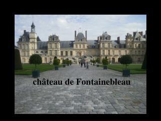 ch âteau de Fontainebleau