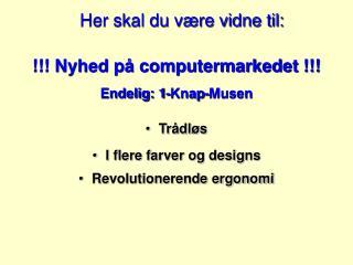 !!! Nyhed på computermarkedet !!! Endelig: 1-Knap-Musen Trådløs I flere farver og designs