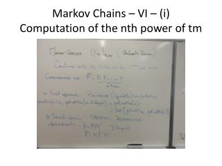 Markov Chains – VI – (i) Computation of the nth power of tm