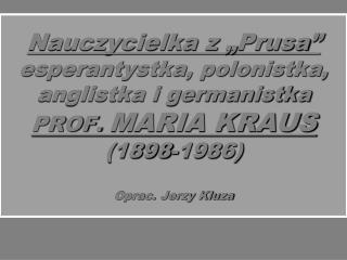 Prof. Maria Kraus  28 IV 1898-17 X 1986