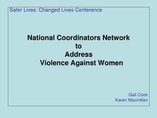 Safer Lives: Changed Lives Conference National Coordinators Network  to  Address