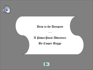 Deep in the Dungeon --- A PowerPoint Adventure By Cooper  Bagge