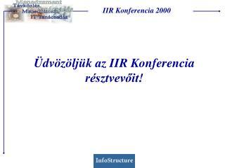 Üdvözöljük az IIR Konferencia résztvevőit!