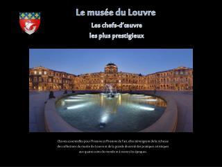 Le musée du Louvre  Les chefs-d'œuvre les plus prestigieux