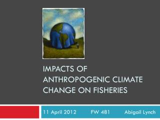 Impacts of Anthropogenic climate Change on Fisheries
