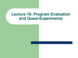Lecture 19: Program Evaluation and Quasi-Experiments