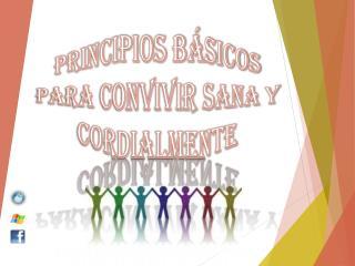 PRINCIPIOS Básicos PARA CONVIVIR SANA Y CORDIALMENTE